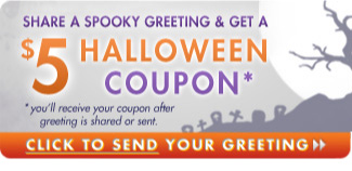 Share a spooky greeting and get a $5 Halloween coupon. Click to send!